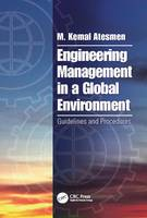 Atesmen, M. Kemal - Engineering Management in a Global Environment: Guidelines and Procedures - 9781138035744 - V9781138035744