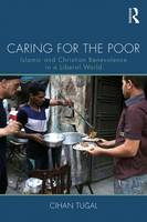 Tugal, Cihan - Caring for the Poor: Islamic and Christian Benevolence in a Liberal World - 9781138041042 - V9781138041042