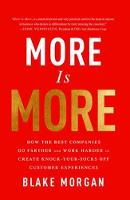 Morgan, Blake - More Is More: How the Best Companies Go Farther and Work Harder to Create Knock-Your-Socks-Off Customer Experiences - 9781138046788 - V9781138046788