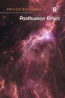 MacCormack, Patricia - Posthuman Ethics: Embodiment and Cultural Theory - 9781138053618 - V9781138053618