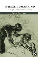 Gaffney, Adam - To Heal Humankind: The Right to Health in History - 9781138067226 - V9781138067226