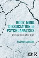 Lombardi, Riccardo - Body-Mind Dissociation in Psychoanalysis: Development after Bion (Relational Perspectives Book Series) - 9781138100053 - V9781138100053