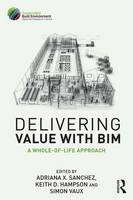 - Delivering Value with BIM: A whole-of-life approach - 9781138118997 - V9781138118997