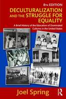 Spring, Joel - Deculturalization and the Struggle for Equality: A Brief History of the Education of Dominated Cultures in the United States (Sociocultural, Political, and Historical Studies in Ed - 9781138119406 - V9781138119406