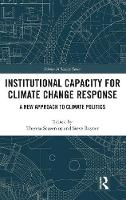 - Institutional Capacity for Climate Change Response: A New Approach to Climate Politics (The Earthscan Science in Society Series) - 9781138120983 - V9781138120983