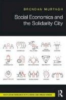 Murtagh, Brendan - Social Economics and the Solidarity City (Routledge Research in Planning and Urban Design) - 9781138122215 - V9781138122215