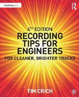 Crich, Tim - Recording Tips for Engineers: For Cleaner, Brighter Tracks - 9781138123069 - V9781138123069