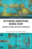 - Rethinking Shakespeare Source Study: Audiences, Authors, and Digital Technologies (Routledge Studies in Shakespeare) - 9781138123076 - V9781138123076