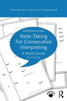 Gillies, Andrew - Note-taking for Consecutive Interpreting: A Short Course (Translation Practices Explained) - 9781138123205 - V9781138123205