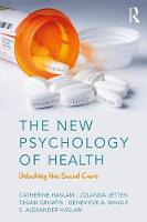 Haslam, Catherine, Jetten, Jolanda, Cruwys, Tegan, Dingle, Genevieve, Haslam, Alex - The New Psychology of Health: Unlocking the Social Cure - 9781138123885 - V9781138123885