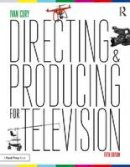 Cury, Ivan - Directing and Producing for Television: A Format Approach - 9781138124998 - V9781138124998