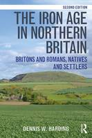 Harding, Dennis W. - The Iron Age in Northern Britain: Britons and Romans, Natives and Settlers - 9781138126305 - V9781138126305