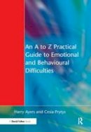Ayers, Harry, Prytys, Cesia - An A to Z Practical Guide to Emotional and Behavioural Difficulties - 9781138160088 - V9781138160088