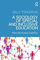 Tomlinson, Sally - A Sociology of Special and Inclusive Education: Exploring the manufacture of inability - 9781138182776 - V9781138182776