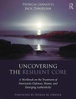 Gianotti, Patricia, Danielian, Jack - Uncovering the Resilient Core: A Workbook on the Treatment of Narcissistic Defenses, Shame, and Emerging Authenticity - 9781138183285 - V9781138183285