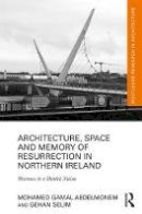 Abdelmonem, Mohamed Gamal; Selim, Gehan - Architecture, Space and Memory of Resurrection in Northern Ireland - 9781138186934 - V9781138186934
