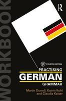 Durrell, Martin, Kohl, Katrin, Kaiser, Claudia - Practising German Grammar (Practising Grammar Workbooks) (German Edition) - 9781138187047 - V9781138187047