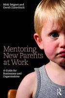 Seignot, Nicki, Clutterbuck, David - Mentoring New Parents at Work: A Practical Guide for Employees and Businesses - 9781138188716 - V9781138188716