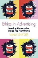Snyder, Wally - Ethics in Advertising: Making the Case for Doing the Right Thing - 9781138188990 - V9781138188990