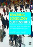 Jones, Andrew B. - Teaching Sociology Successfully: A Practical Guide to Planning and Delivering Outstanding Lessons - 9781138190016 - V9781138190016