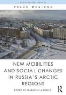 - New Mobilities and Social Changes in Russia's Arctic Regions (Routledge Research in Polar Regions) - 9781138191471 - V9781138191471