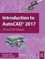 Palm, Bernd S., Yarwood, Alf - Introduction to AutoCAD 2017: 2D and 3D Design - 9781138191983 - V9781138191983