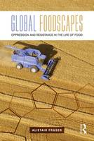 Fraser, Alistair - Global Foodscapes: Oppression and resistance in the life of food - 9781138192485 - V9781138192485