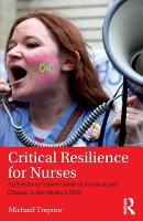 Traynor, Michael - Critical Resilience for Nurses: An Evidence-Based Guide to Survival and Change in the Modern NHS - 9781138194236 - V9781138194236