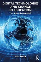 Davis, Niki - Digital Technologies and Change in Education: The Arena Framework - 9781138195820 - V9781138195820
