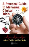 Pfeiffer, JoAnn, Wells, Cris - A Practical Guide to Managing Clinical Trials - 9781138196506 - V9781138196506