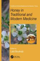 - Honey in Traditional and Modern Medicine (Traditional Herbal Medicines for Modern Times) - 9781138199279 - V9781138199279