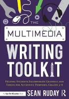 Ruday, Sean - The Multimedia Writing Toolkit: Helping Students Incorporate Graphics and Videos for Authentic Purposes, Grades 3-8 - 9781138200111 - V9781138200111