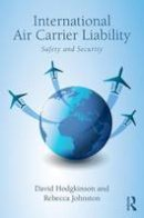 Hodgkinson, David, Johnston, Rebecca - International Air Carrier Liability: Safety and Security - 9781138200494 - V9781138200494