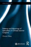 Wang, Chunyan - Patterns and Meanings of Intensifiers in Chinese Learner Corpora (China Perspectives) - 9781138202535 - V9781138202535