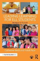 Beck, Catherine, Pace, Heidi - Leading Learning for ELL Students: Strategies for Success - 9781138205291 - V9781138205291