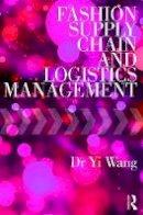 Wang, Yi - Fashion Supply Chain and Logistics Management - 9781138205543 - V9781138205543