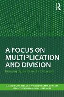 Hulbert, Elizabeth T., Petit, Marjorie M., Ebby, Caroline B., Cunningham, Elizabeth P., Laird, Robert E. - A Focus on Multiplication and Division: Bringing Research to the Classroom (Studies in Mathematical Thinking and Learning Series) - 9781138205697 - V9781138205697