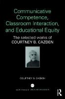 Cazden, Courtney B. - Communicative Competence, Classroom Interaction, and Educational Equity: The Selected Works of Courtney B. Cazden - 9781138206281 - V9781138206281