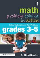 Newton, Nicki - Math Problem Solving in Action: Getting Students to Love Word Problems, Grades 3-5 (Eye on Education) - 9781138206441 - V9781138206441