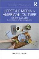 Ryan, Maureen E. - Lifestyle Media in American Culture: Gender, Class, and the Politics of Ordinariness (Routledge Research in Gender, Sexuality, and Media) - 9781138206465 - V9781138206465