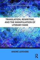 Lefevere, Andre - Translation, Rewriting, and the Manipulation of Literary Fame (Routledge Translation Classics) - 9781138208742 - V9781138208742