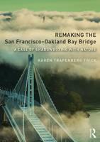 Frick, Karen Trapenberg - Remaking the San Francisco-Oakland Bay Bridge: A Case of Shadowboxing with Nature - 9781138209329 - V9781138209329
