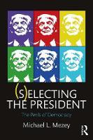 Mezey, Michael L. - (S)electing the President: The Perils of Democracy - 9781138212268 - V9781138212268