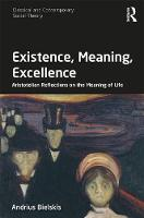 Bielskis, Andrius - Existence, Meaning, Excellence: Aristotelian Reflections on the Meaning of Life (Classical and Contemporary Social Theory) - 9781138213906 - V9781138213906