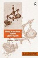 Boatca, Dr. Manuela - Global Inequalities Beyond Occidentalism - 9781138215573 - V9781138215573
