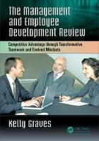 Graves, Kelly - The Management and Employee Development Review: Competitive Advantage through Transformative Teamwork and Evolved Mindsets - 9781138216204 - V9781138216204