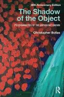 Bollas, Christopher - The Shadow of the Object: Psychoanalysis of the Unthought Known - 9781138218444 - V9781138218444