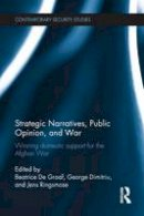 - Strategic Narratives, Public Opinion and War: Winning domestic support for the Afghan War - 9781138221840 - V9781138221840