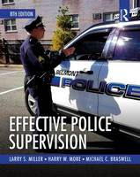 Miller, Larry S., More, Harry W., Braswell, Michael C. - Effective Police Supervision - 9781138225183 - V9781138225183