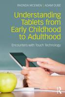 McEwen, Rhonda, Dubé, Adam - Understanding Tablets from Early Childhood to Adulthood: Encounters with Touch Technology - 9781138229433 - V9781138229433